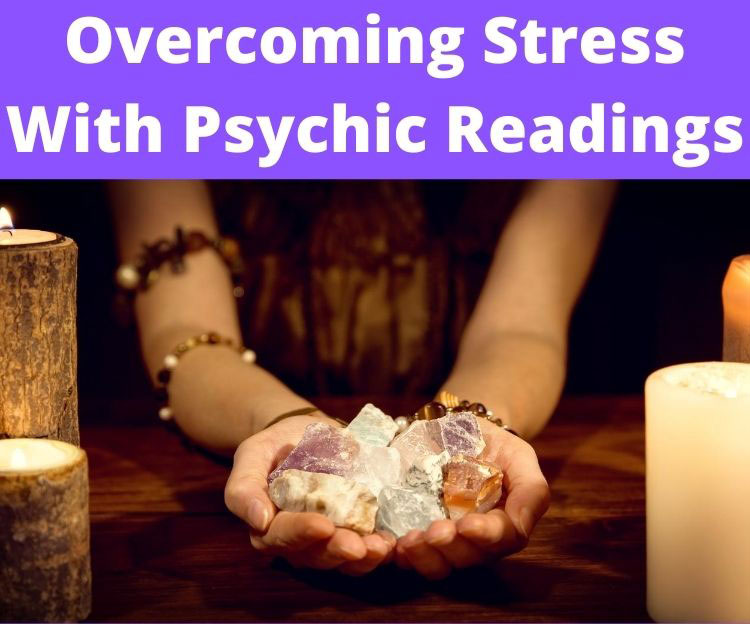 Overcoming Stress With Psychic Readings