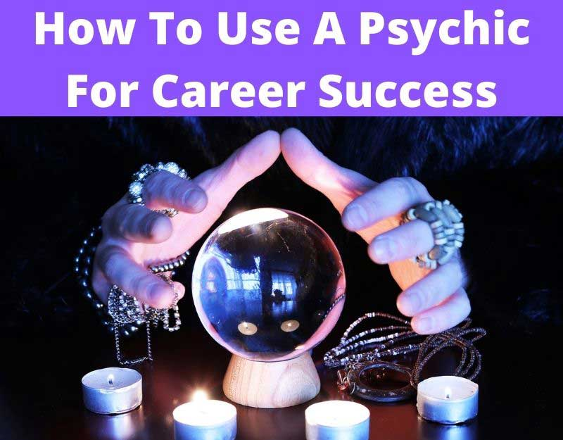 How To Use A Psychic To Find Career Success